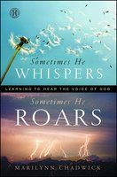 Sometimes He Whispers Sometimes He Roars: Learning to Hear the Voice of God - Marilynn Chadwick