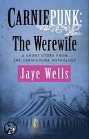 Carniepunk: The Werewife - Jaye Wells