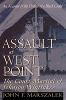 Assault at West Point, The Court Martial of Johnson Whittaker - John Marszalek
