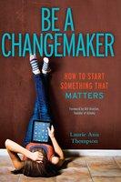 Be a Changemaker - Laurie Ann Thompson