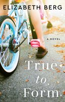 True To Form - Elizabeth Berg