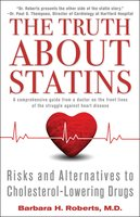 The Truth About Statins: Risks and Alternatives to Cholesterol-Lowering Dru - Barbara H. Roberts