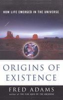 Origins of Existence: How Life Emerged in the Universe - Fred C. Adams
