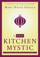 The New Kitchen Mystic: A Companion for Spiritual Explorers - Mary Hayes Grieco