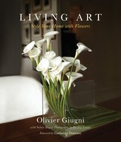 Living Art: Style Your Home with Flowers - Olivier Giugni