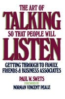 The Art of Talking So That People Will Listen: Getting Through to Family, Friends & Business Associates - Paul W. Swets