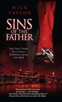 Sins of the Father: The True Story of a Family Running from the Mob - Nick Taylor