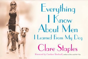 Everything I Know About Men I Learned From My Dog - Clare Staples