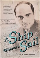A Ship Without A Sail: The Life of Lorenz Hart - Gary Marmorstein