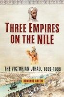 Three Empires on the Nile: The Victorian Jihad, 1869-1899 - Dominic Green