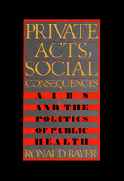 Private Acts, Social Consequences - Ronald Bayer