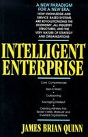 Intelligent Enterprise: A Knowledge and Service Based Paradigm for Industr - James Brian Quinn