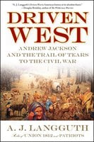 Driven West: Andrew Jackson and the Trail of Tears to the Civil War - A.J. Langguth