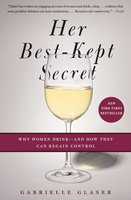 Her Best-Kept Secret: Why Women Drink-And How They Can Regain Control - Gabrielle Glaser