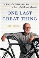 One Last Great Thing: A Story of a Father and a Son, a Story of a Life and a Legacy - John Burke