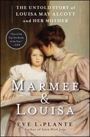 Marmee & Louisa: The Untold Story of Louisa May Alcott and Her Mother - Eve LaPlante
