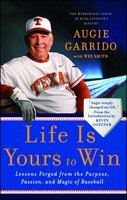 Life Is Yours to Win - Augie Garrido