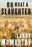 Oh What a Slaughter - Larry McMurtry