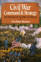 Civil War Command And Strategy: The Process Of Victory And Defeat - Jones Archer