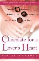 Chocolate for a Lover's Heart: Soul-Soothing Stories that Celebrate the Power of Love - Kay Allenbaugh