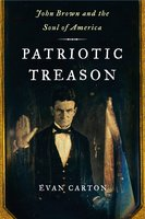 Patriotic Treason: John Brown and the Soul of America - Evan Carton