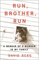 Run, Brother, Run: A Memoir of a Murder in My Family - David Berg