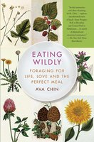 Eating Wildly: Foraging for Life, Love and the Perfect Meal - Ava Chin