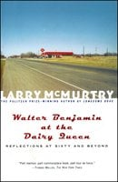 Walter Benjamin at the Dairy Queen: Reflections on Sixty and Beyond - Larry McMurtry