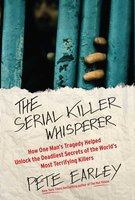 The Serial Killer Whisperer - Pete Earley