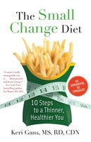 The Small Change Diet: 10 Steps to a Thinner, Healthier You - Keri Gans