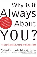 Why Is It Always About You?: The Seven Deadly Sins of Narcissism - Sandy Hotchkiss