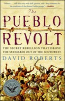 The Pueblo Revolt: The Secret Rebellion That Drove the Spaniards Out of the Southwest - David Roberts