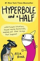 Hyperbole and a Half - Allie Brosh