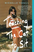 Teaching the Cat to Sit: A Memoir - Michelle Theall