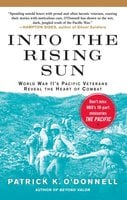 Into the Rising Sun: In Their Own Words, World War II's Pacific Veteran - Patrick K. O'Donnell