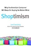 Shoptimism: Why the American Consumer Will Keep on Buying No Matter What - Lee Eisenberg