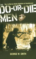 The Do-Or-Die Men: The 1st Marine Raider Battalion at Guadalcanal - George W. Smith