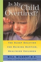 Is My Child Overtired?: The Sleep Solution for Raising Happier, Healthier Children - Will Wilkoff