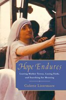 Hope Endures: Leaving Mother Teresa, Losing Faith, and Searching for Meaning - Colette Livermore