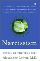 Narcissism: Denial of the True Self - Alexander Lowen