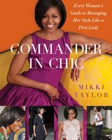 Commander in Chic: Every Woman's Guide to Managing Her Style Like a F - Mikki Taylor
