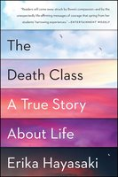 The Death Class: A True Story About Life - Erika Hayasaki