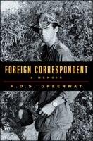 Foreign Correspondent: A Memoir - H.D.S. Greenway