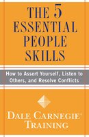 The 5 Essential People Skills: How to Assert Yourself, Listen to Others, and Resolve Conflicts - Dale Carnegie Training