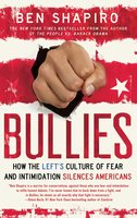 Bullies: How the Left's Culture of Fear and Intimidation Silences Americans - Ben Shapiro