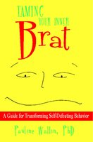 Taming Your Inner Brat: A Guide for Transforming Self-Defeating Behavior - Pauline Wallin