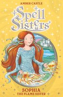 Spell Sisters: Sophia the Flame Sister - Amber Castle