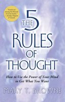 The 5 Rules of Thought: How to Use the Power of Your Mind to Get What You Want - Mary T. Browne