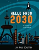 Hello from 2030: The Science of the Future and You - Jan Paul Schutten