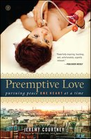 Preemptive Love: Pursuing Peace One Heart at a Time - Jeremy Courtney